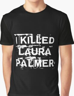 I killed Laura Palmer Graphic T-Shirt