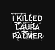 I killed Laura Palmer Unisex T-Shirt