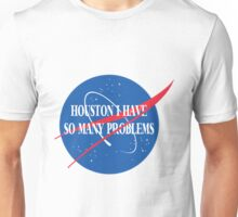 Houston I have so many problems Unisex T-Shirt