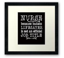 NURSE I'm a badass lifesaver best nursing funny t-shirt Framed Print