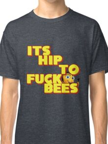 It's Hip To Fuck Bees Classic T-Shirt