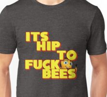 It's Hip To Fuck Bees Unisex T-Shirt