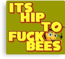 It's Hip To Fuck Bees Canvas Print