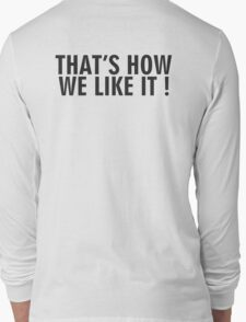 That's how we like it KAI Long Sleeve T-Shirt