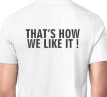 That's how we like it KAI Unisex T-Shirt