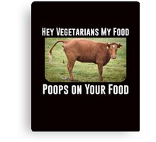 Hey Vegetarians My Food Poops on Your Food funny t-shirt Canvas Print