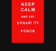 keep calm and say romani ite domum Unisex T-Shirt