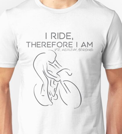 I ride, therefore I am Unisex T-Shirt