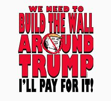 Build The Wall Around Trump 2016 Unisex T-Shirt