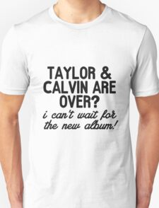 Taylor & Calvin are over?? Unisex T-Shirt