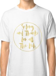 Thanks For All the Fish Classic T-Shirt