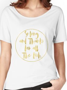 Thanks For All the Fish Women's Relaxed Fit T-Shirt