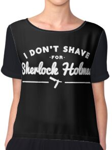 I Don't Shave For Sherlock Holmes Chiffon Top