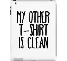 My Other T-Shirt is Clean iPad Case/Skin