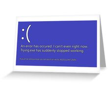 BSOD_I_CANT_EVEN Greeting Card
