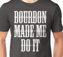 Bourbon Made Me Do It Unisex T-Shirt