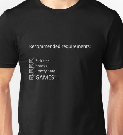 Recommended requirements, sick design, comfy seat, snacks, games Unisex T-Shirt