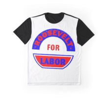 FDR FOR LABOR Graphic T-Shirt