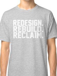 Redesign. Rebuild. Reclaim. Classic T-Shirt