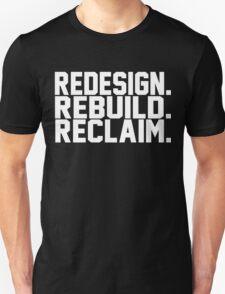 Redesign. Rebuild. Reclaim. Unisex T-Shirt