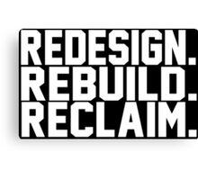 Redesign. Rebuild. Reclaim. Canvas Print