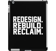 Redesign. Rebuild. Reclaim. iPad Case/Skin