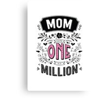 Mom You're One in a Million Canvas Print