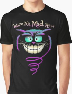 We're All Mad Here Graphic T-Shirt