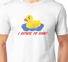 I refuse to sink! - Rubber Duck Unisex T-Shirt