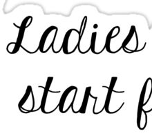 Ladies Don't Start Fights Sticker