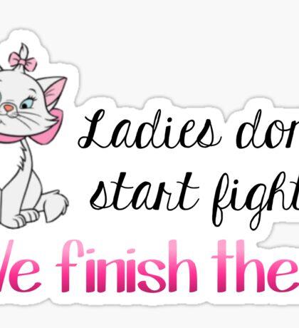 Ladies Don't Start Fights Sticker