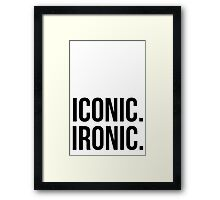Iconic. Ironic. Framed Print
