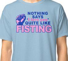 """""""Fisting"""" Classic T-Shirt"""