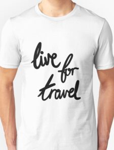Live for Travel Unisex T-Shirt