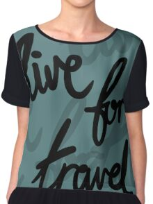Live for Travel Chiffon Top