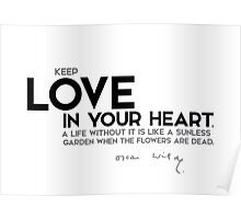 keep love in your heart - oscar wilde Poster
