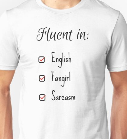 Fluent in: English, Sarcasm and Fangirl Unisex T-Shirt