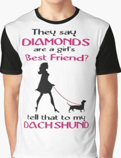 They Say Diamonds Are a Girl's Best Friend? Tell That To My Dachshund Graphic T-Shirt
