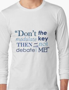 """Don't modulate the key then not debate with me!"" Long Sleeve T-Shirt"