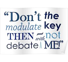"""Don't modulate the key then not debate with me!"" Poster"