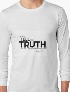 tell the truth - mark twain Long Sleeve T-Shirt