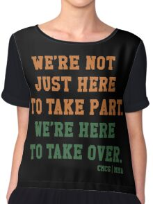 We're Not Here Just To Take Part We're Here To Take Over - McGregor Chiffon Top