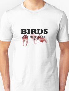 Birds Ate My Face Unisex T-Shirt