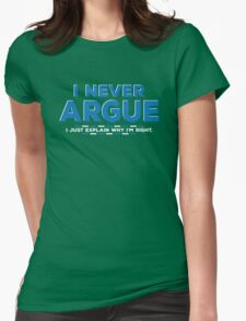 I Never Argue, I Just Explain Why I'm Right Womens Fitted T-Shirt