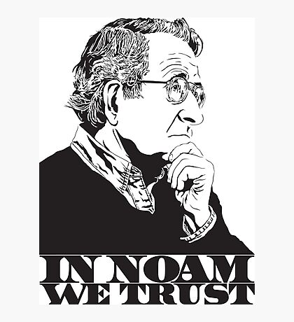 In Noam We Trust - Noam Chomsky Design - Liberal Activist, Author, Professor - Gift for Liberal and Political Science Majors Photographic Print