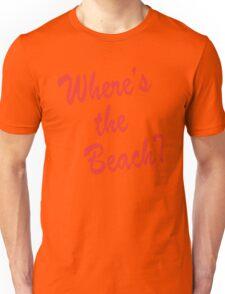 Where's the Beach Unisex T-Shirt