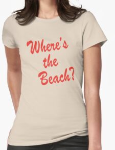 Where's the Beach Womens Fitted T-Shirt