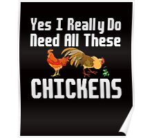 Yes I Really Do Need All These Chickens farm funny t-shirt Poster