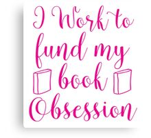 I work to fund my book Obsession Canvas Print