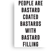 People are bastard coated bastards with bastard filling Canvas Print